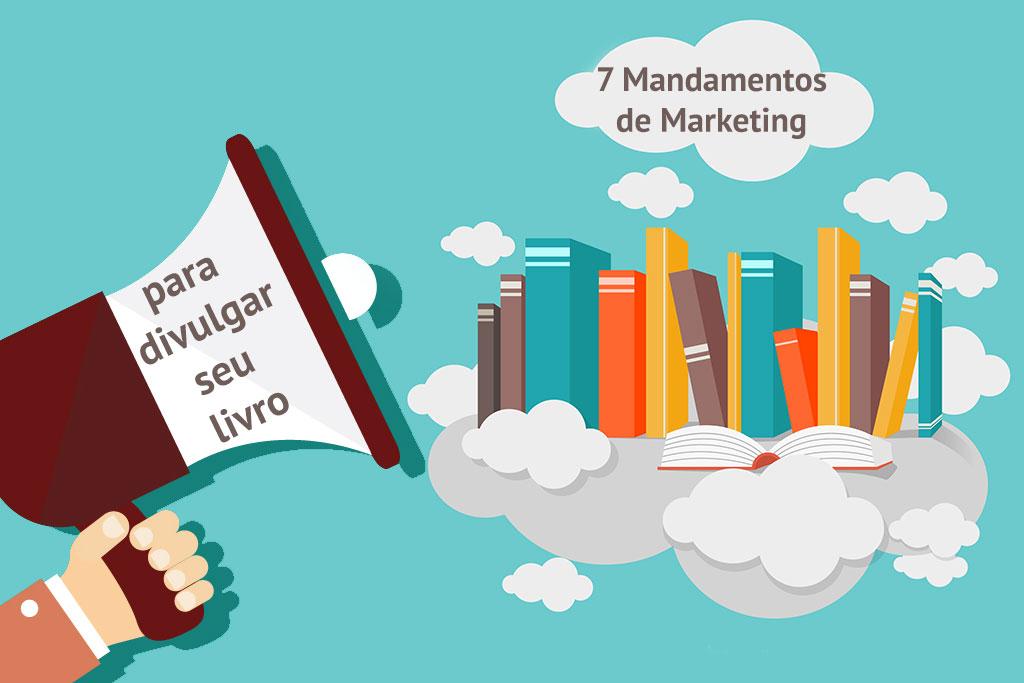 7 Mandamentos de Marketing imbatíveis para divulgar o seu livro